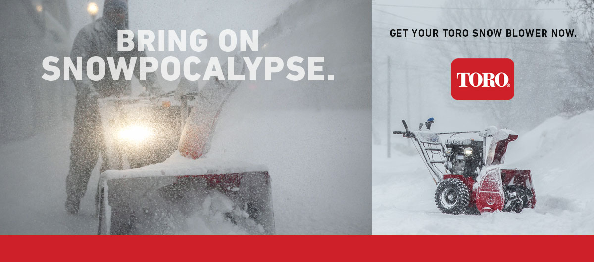 Bring On Snowpocalypse - Get Your Toro Snow Blower Now